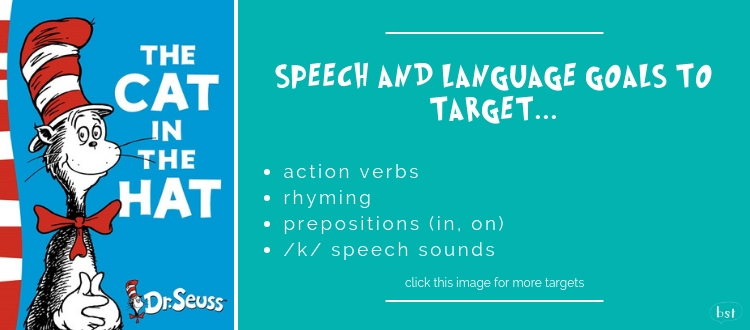The Cat in the Hat Dr Seuss - Speech and language goals to target: action verbs, rhyming, prepositions and /k/ sounds