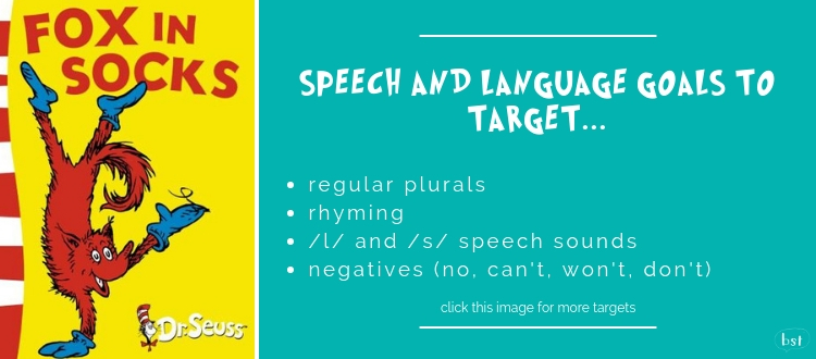 Fox in Socks Dr Seuss - Speech and language goals to target: regular plurals, rhyming, /l/ and /s/ speech sounds, negatives