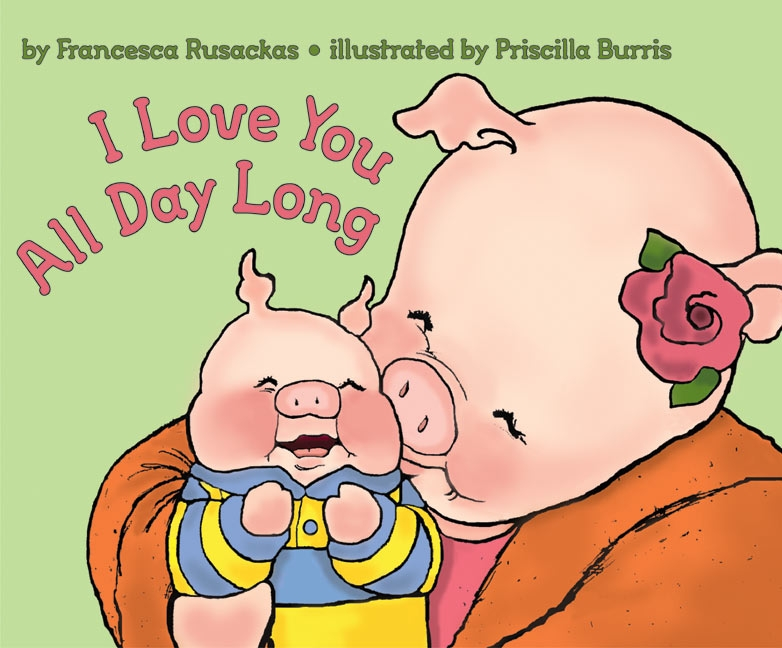 I Love You All Day Long -  Francesca Rusackas