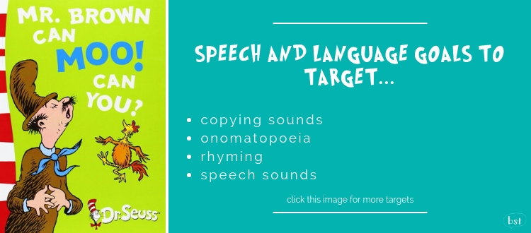 Mr Brown Can Moo! Can You? Dr Seuss - Speech and language goals to target: copying sounds, onomatopoeia, rhyming, and speech sounds