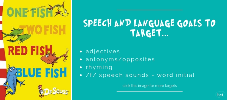 One Fish Two Fish Dr Seuss - Speech and language goals to target: adjectives, antonyms/opposites, rhyming, /f/ speech sounds - word initial