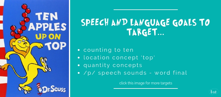 Ten Apples up on Top Dr Seuss - Speech and language goals to target: counting to ten, location concepts, quantity concepts, /p/ speech sounds - word final