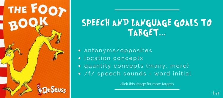 The Foot Book Dr Seuss - Speech and language goals to target: antonyms/opposites, location concepts, quantity concepts, /f/ speech sounds - word initial