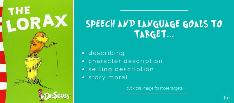 The Lorax Dr Seuss - Speech and language goals to target: describing, character description, setting description, and story moral