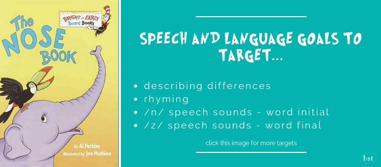 The Nose Book Dr Seuss - Speech and language goals to target: describing, rhyming, /n/ speech sounds - word initial, /z/ speech sounds - word final
